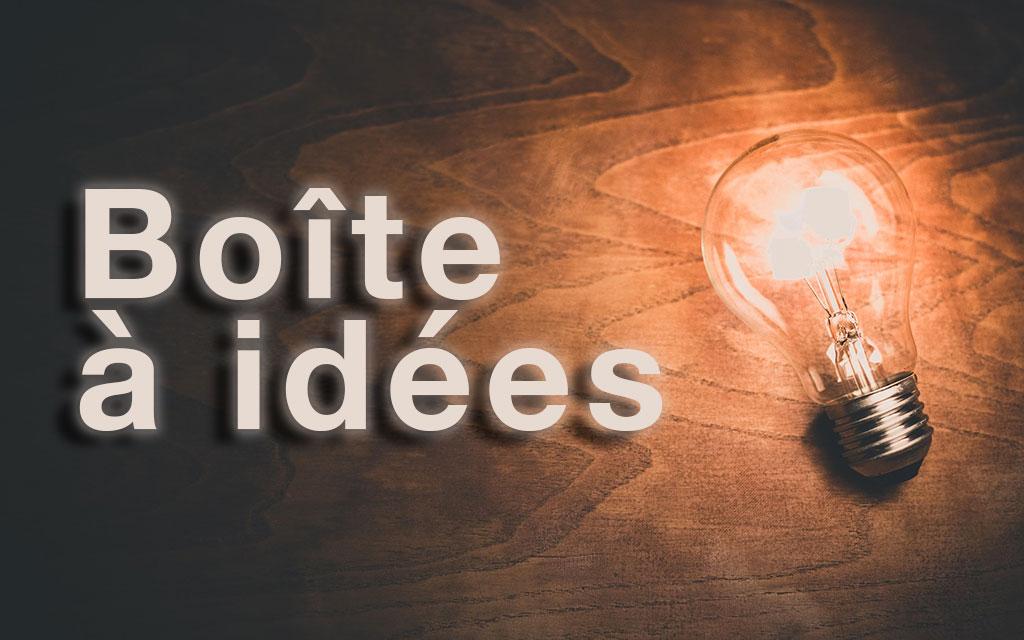 À partir de ce lundi 11 mars 2019, une boîte à idées sera à votre disposition
